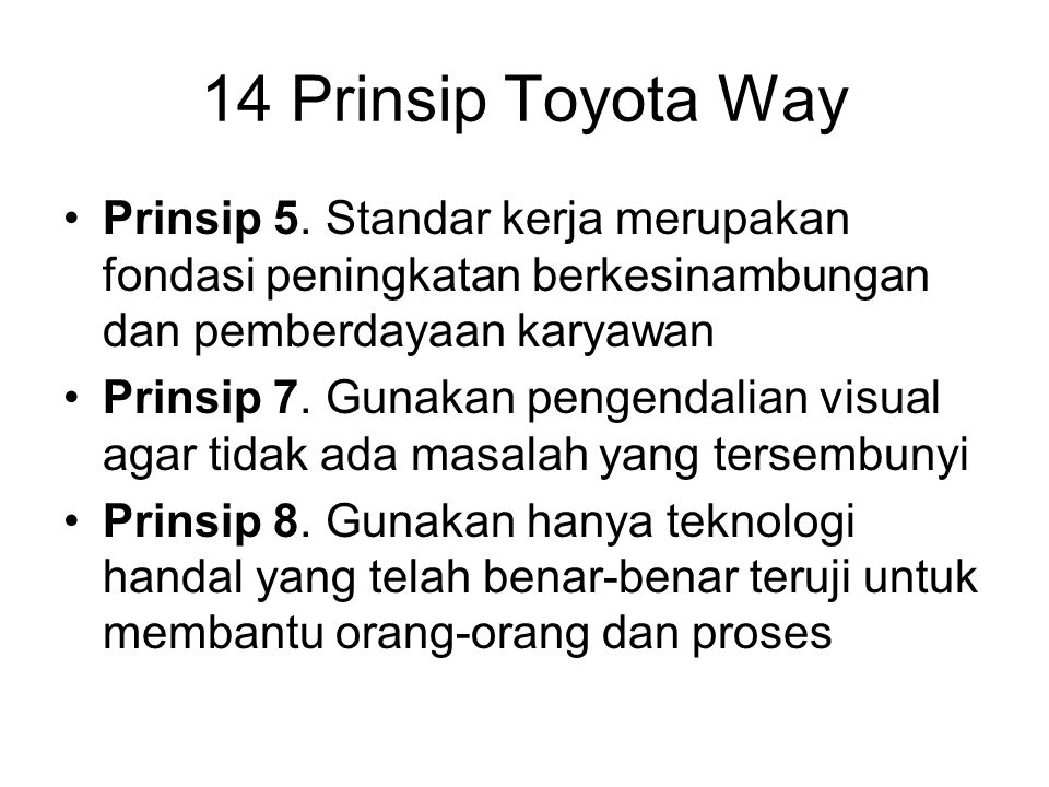 14 Prinsip Toyota Way Prinsip 5. Standar kerja merupakan fondasi peningkatan berkesinambungan dan pemberdayaan karyawan.