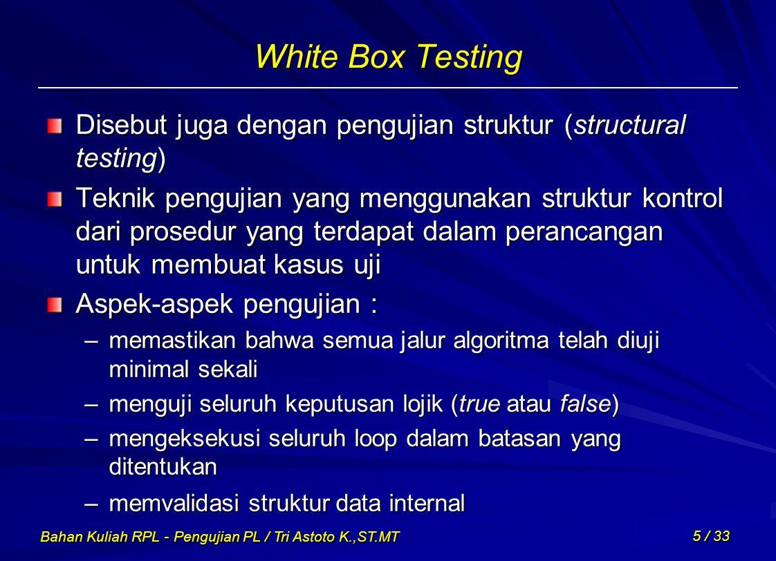 White Box Testing Disebut juga dengan pengujian struktur (structural testing)