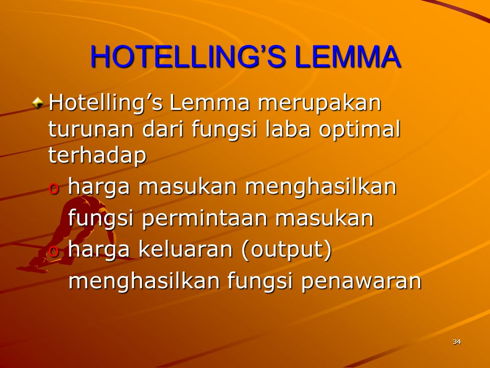 HOTELLING'S LEMMA Hotelling's Lemma merupakan turunan dari fungsi laba optimal terhadap. o harga masukan menghasilkan.
