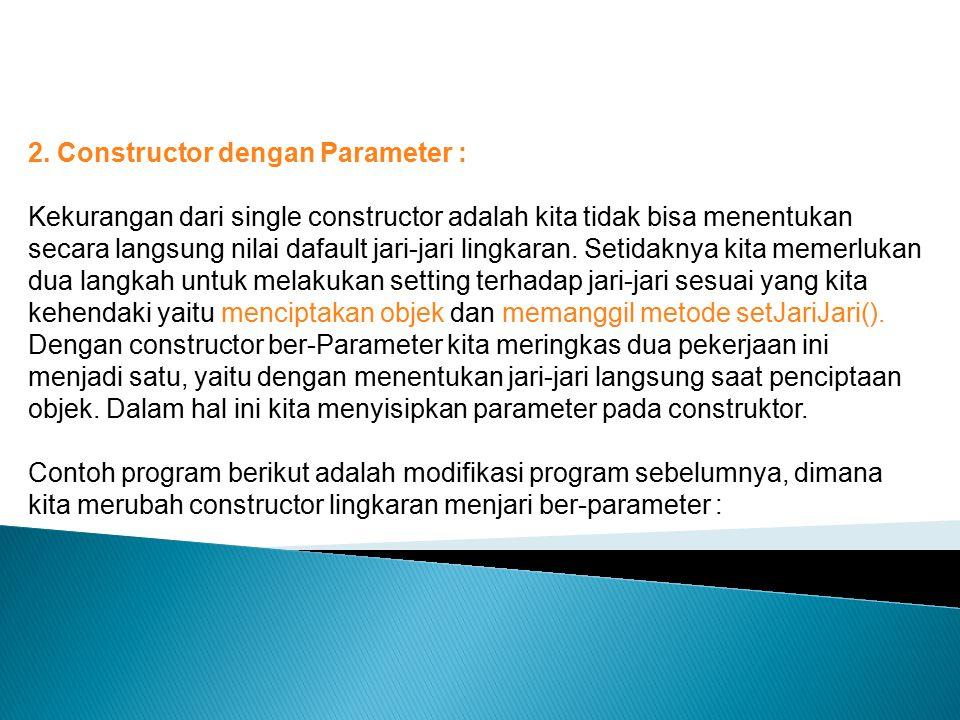2. Constructor dengan Parameter :