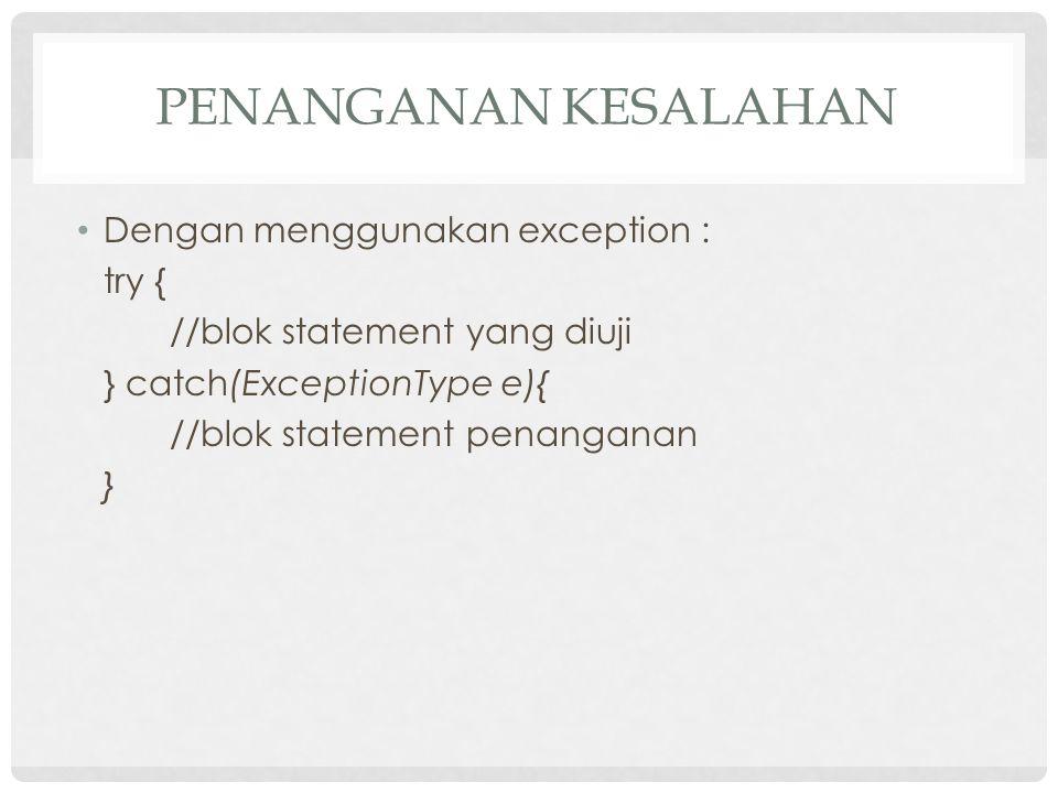 Penanganan Kesalahan Dengan menggunakan exception : try {