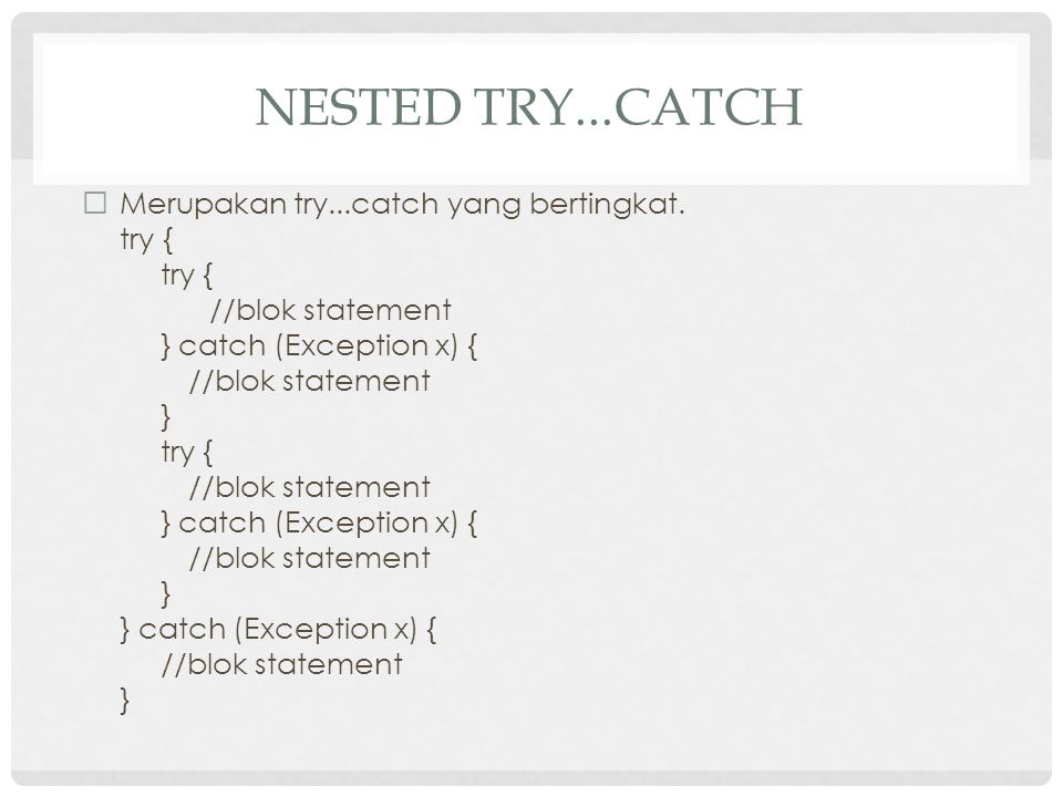 Nested try...catch Merupakan try...catch yang bertingkat. try {