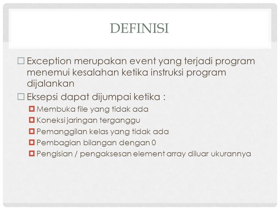Definisi Exception merupakan event yang terjadi program menemui kesalahan ketika instruksi program dijalankan.