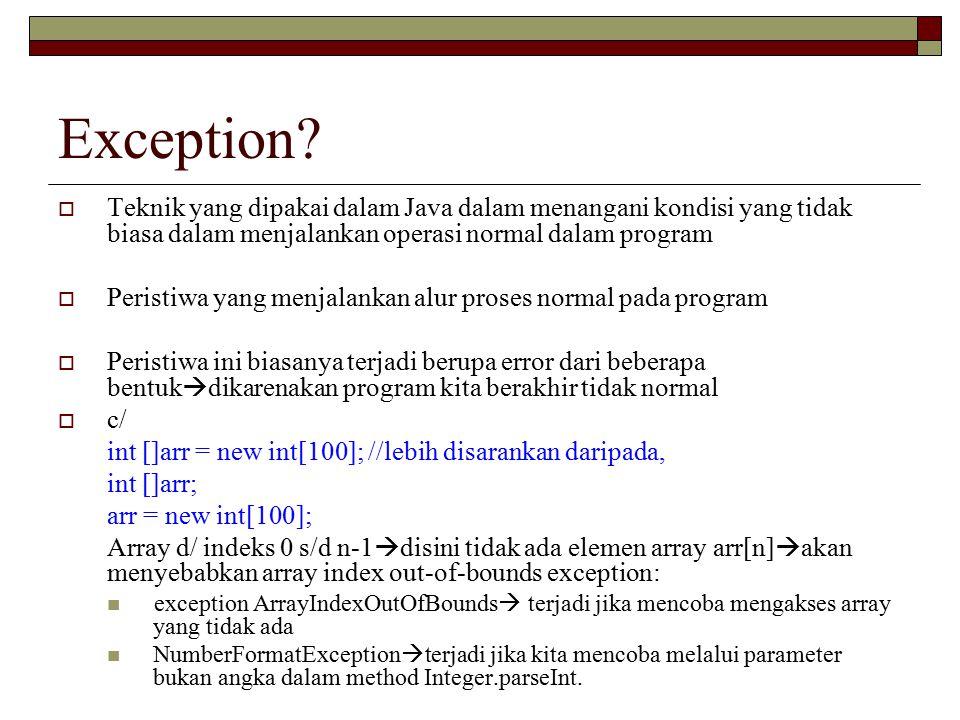 Exception Teknik yang dipakai dalam Java dalam menangani kondisi yang tidak biasa dalam menjalankan operasi normal dalam program.