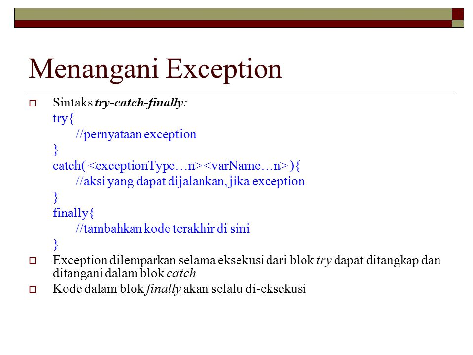 Menangani Exception Sintaks try-catch-finally: try{