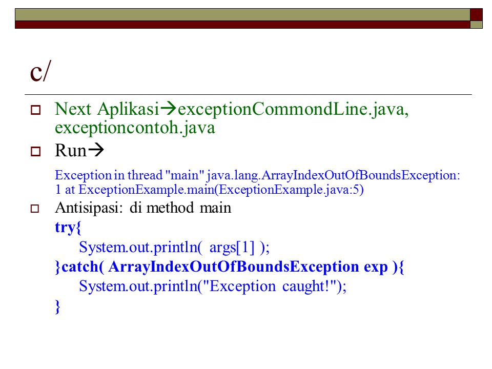 c/ Next AplikasiexceptionCommondLine.java, exceptioncontoh.java Run