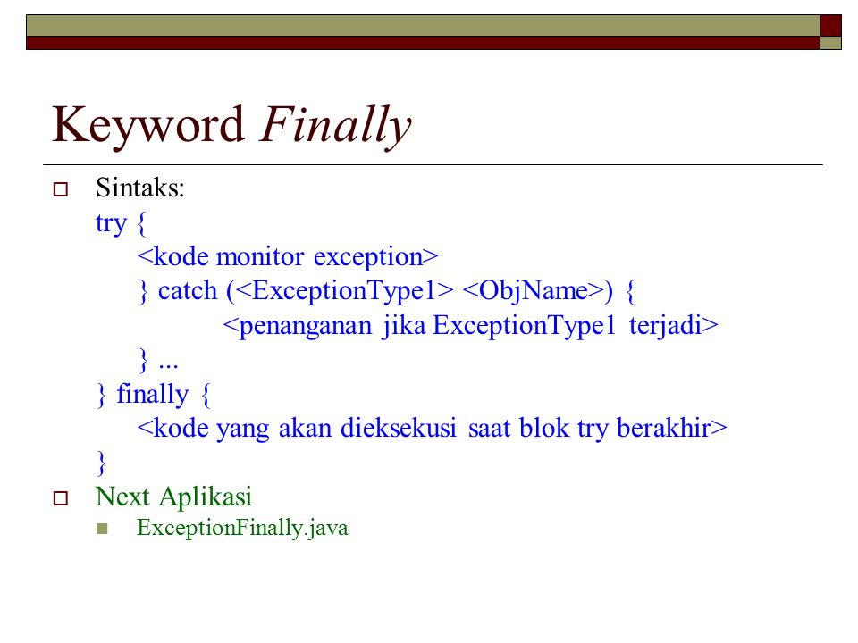 Keyword Finally Sintaks: try { <kode monitor exception>