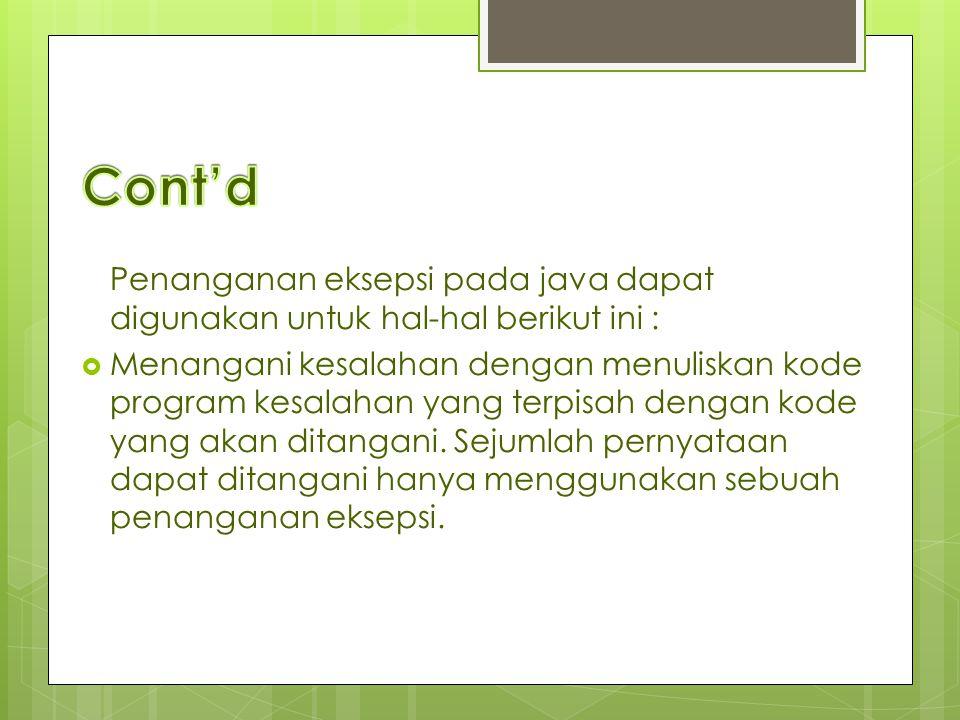 Cont'd Penanganan eksepsi pada java dapat digunakan untuk hal-hal berikut ini :