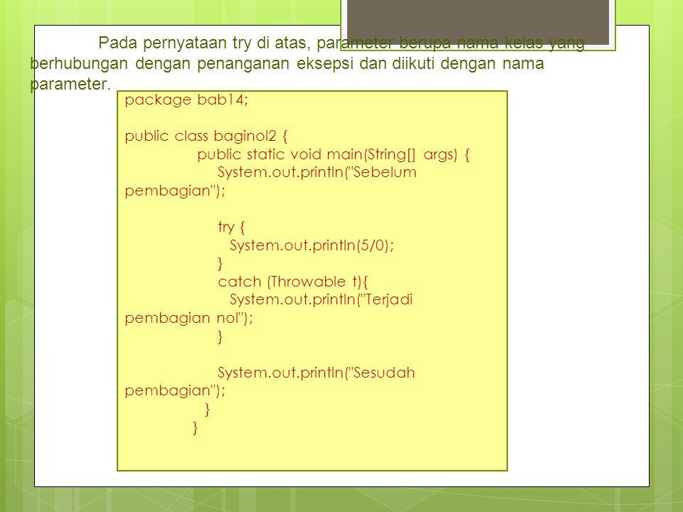 Pada pernyataan try di atas, parameter berupa nama kelas yang berhubungan dengan penanganan eksepsi dan diikuti dengan nama parameter.