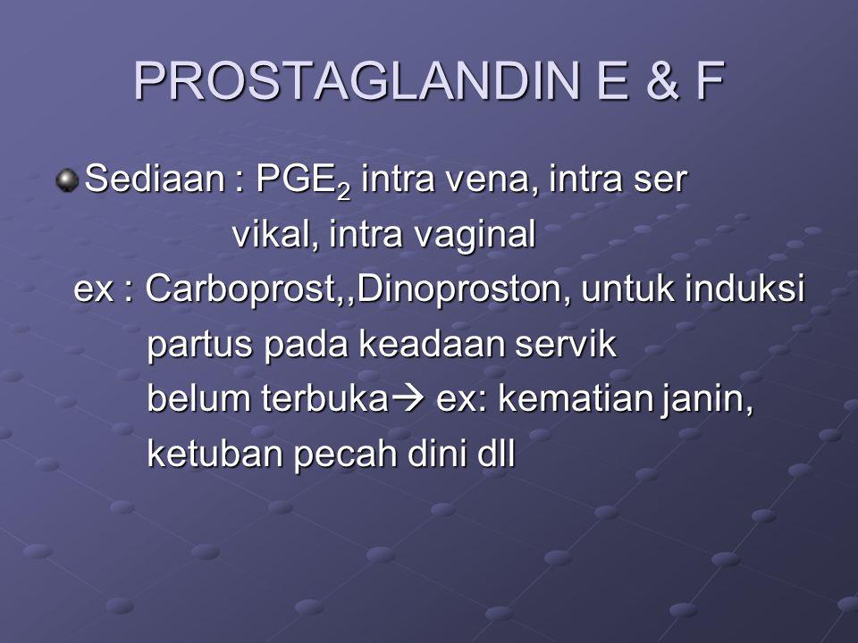 PROSTAGLANDIN E & F Sediaan : PGE2 intra vena, intra ser