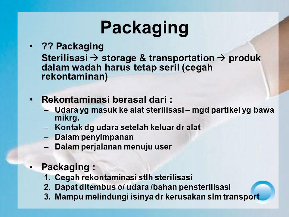 Packaging Packaging. Sterilisasi  storage & transportation  produk dalam wadah harus tetap seril (cegah rekontaminan)