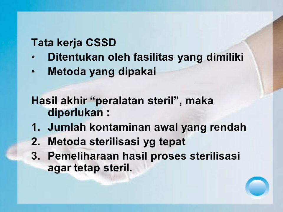 Tata kerja CSSD Ditentukan oleh fasilitas yang dimiliki. Metoda yang dipakai. Hasil akhir peralatan steril , maka diperlukan :