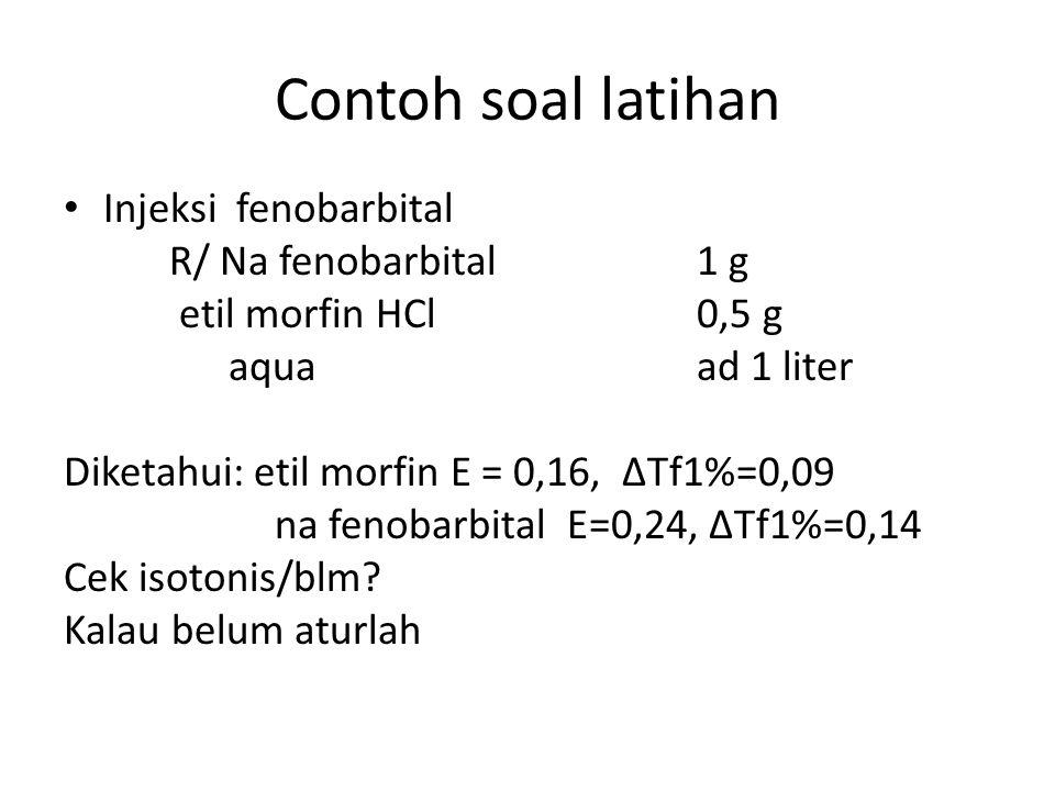 Contoh soal latihan Injeksi fenobarbital R/ Na fenobarbital 1 g