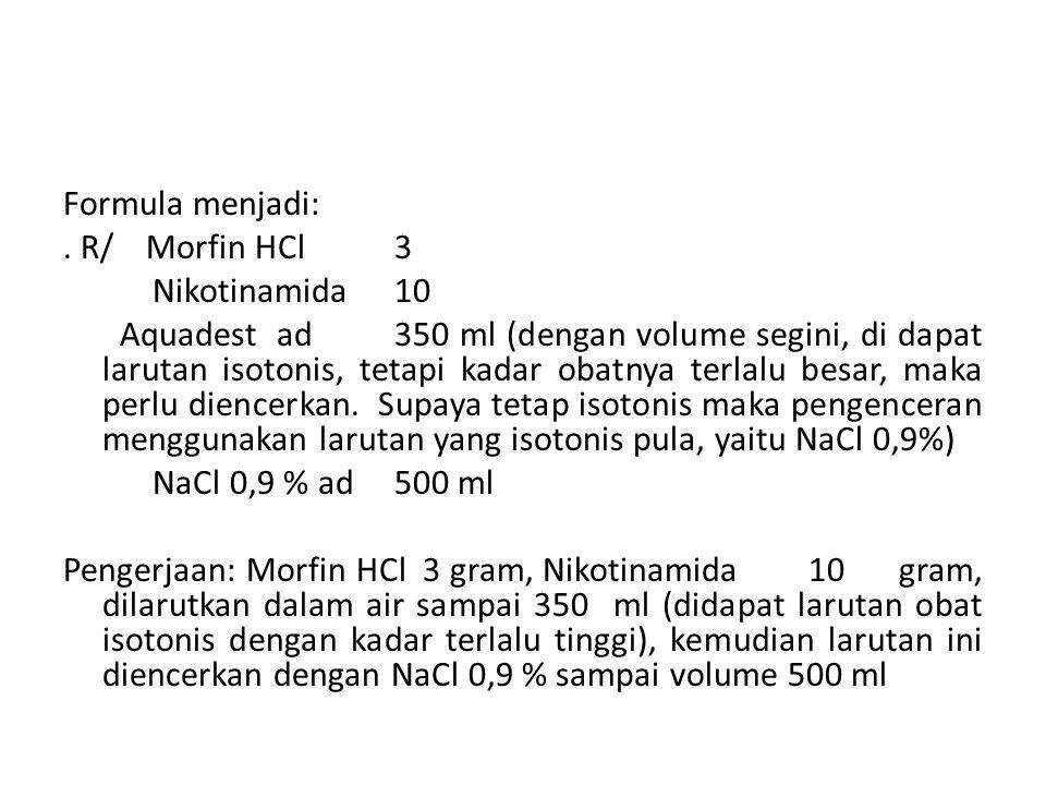 Formula menjadi: . R/ Morfin HCl 3. Nikotinamida 10.