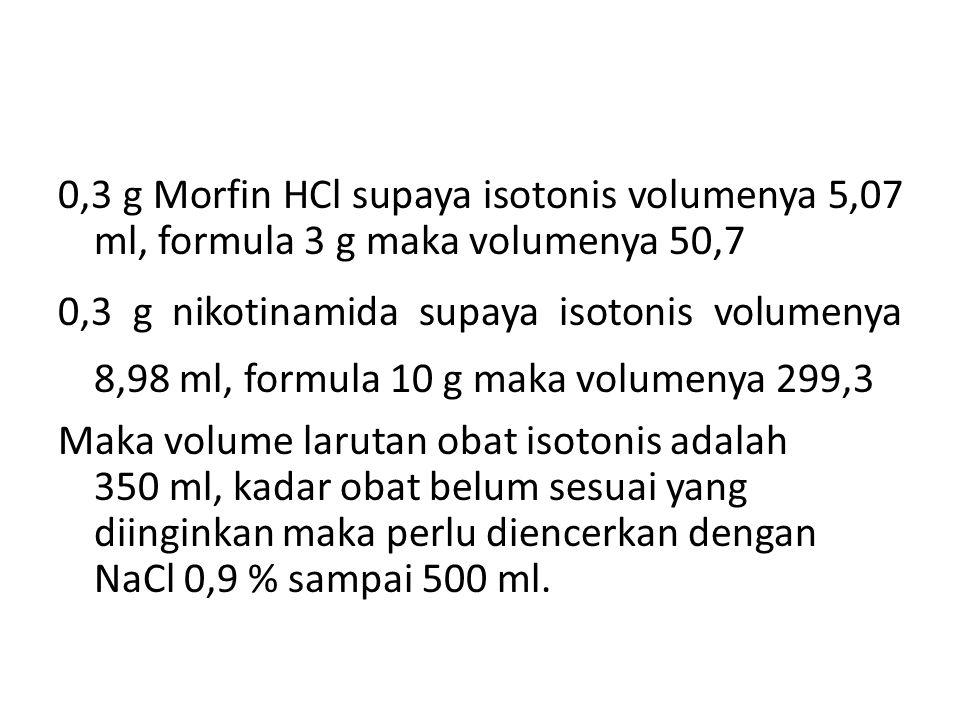 0,3 g Morfin HCl supaya isotonis volumenya 5,07 ml, formula 3 g maka volumenya 50,7