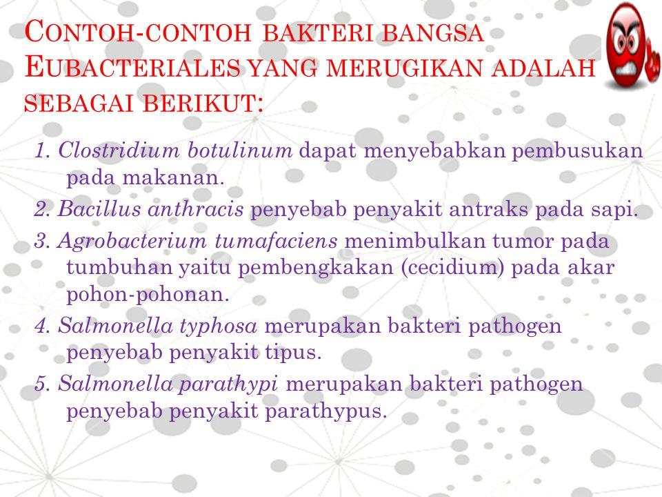 Contoh-contoh bakteri bangsa Eubacteriales yang merugikan adalah sebagai berikut: