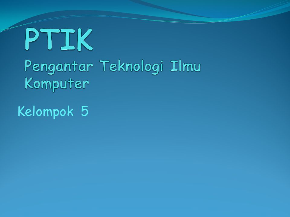 PTIK Pengantar Teknologi Ilmu Komputer