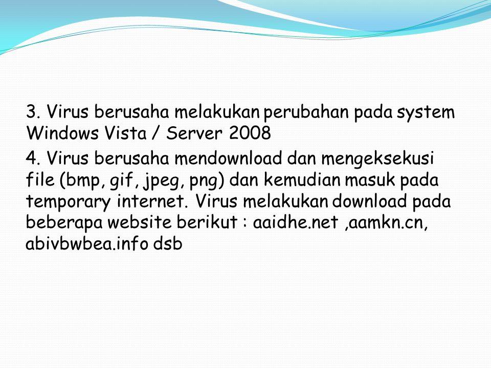 3. Virus berusaha melakukan perubahan pada system Windows Vista / Server 2008 4.