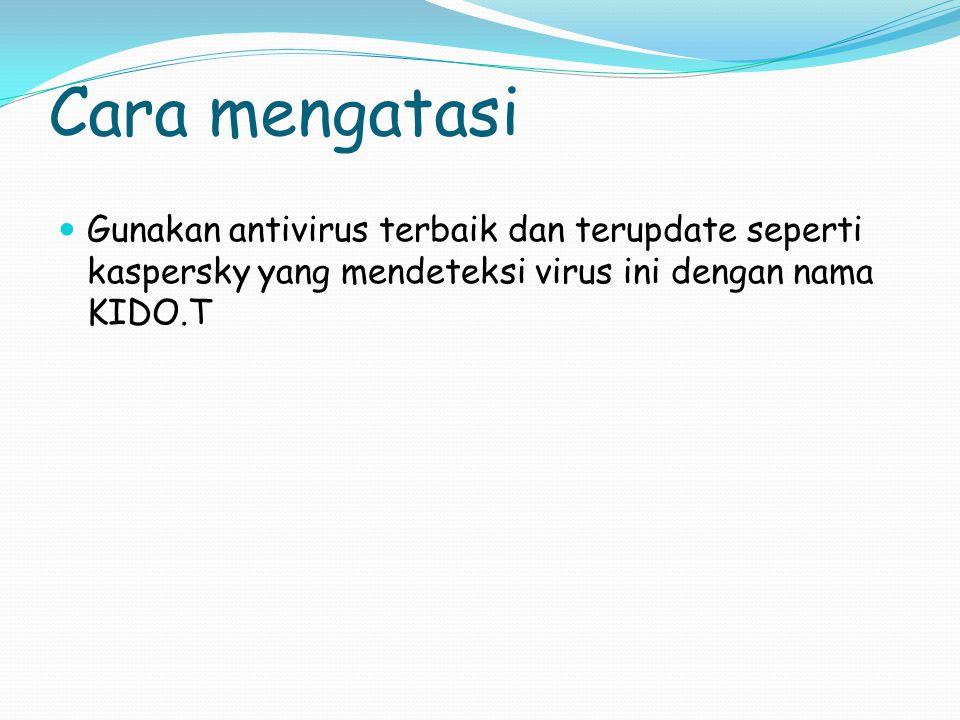 Cara mengatasi Gunakan antivirus terbaik dan terupdate seperti kaspersky yang mendeteksi virus ini dengan nama KIDO.T.