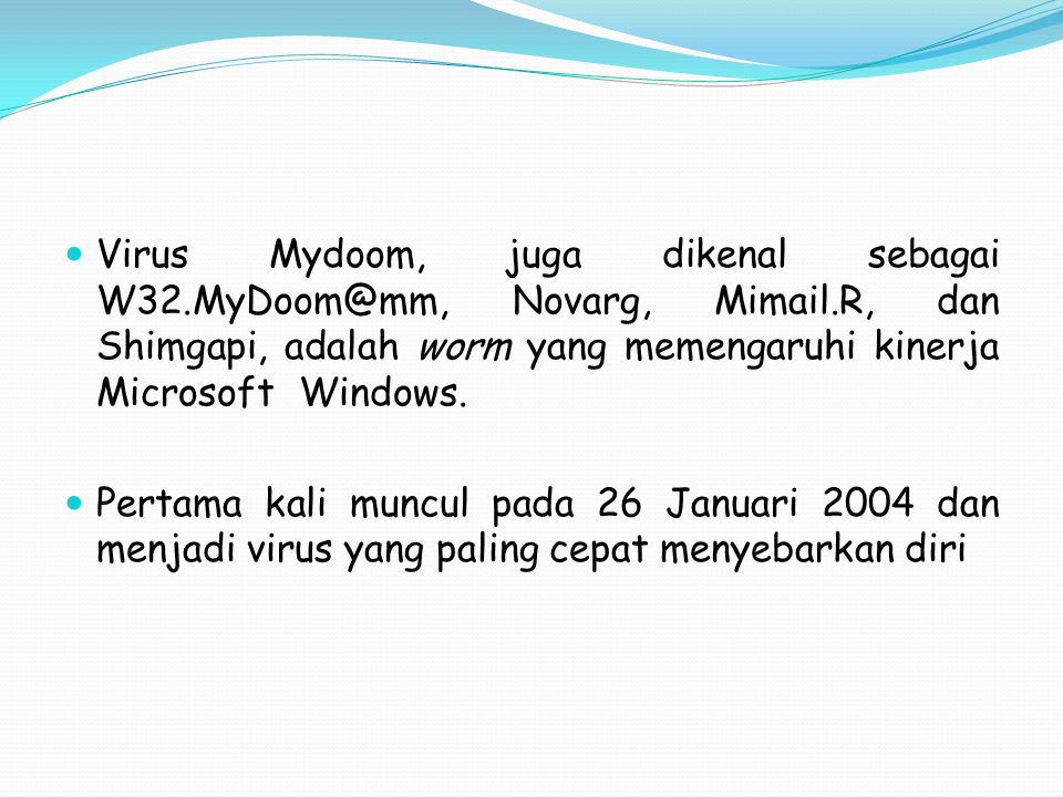 Virus Mydoom, juga dikenal sebagai W32. MyDoom@mm, Novarg, Mimail