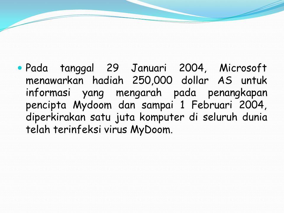 Pada tanggal 29 Januari 2004, Microsoft menawarkan hadiah 250,000 dollar AS untuk informasi yang mengarah pada penangkapan pencipta Mydoom dan sampai 1 Februari 2004, diperkirakan satu juta komputer di seluruh dunia telah terinfeksi virus MyDoom.