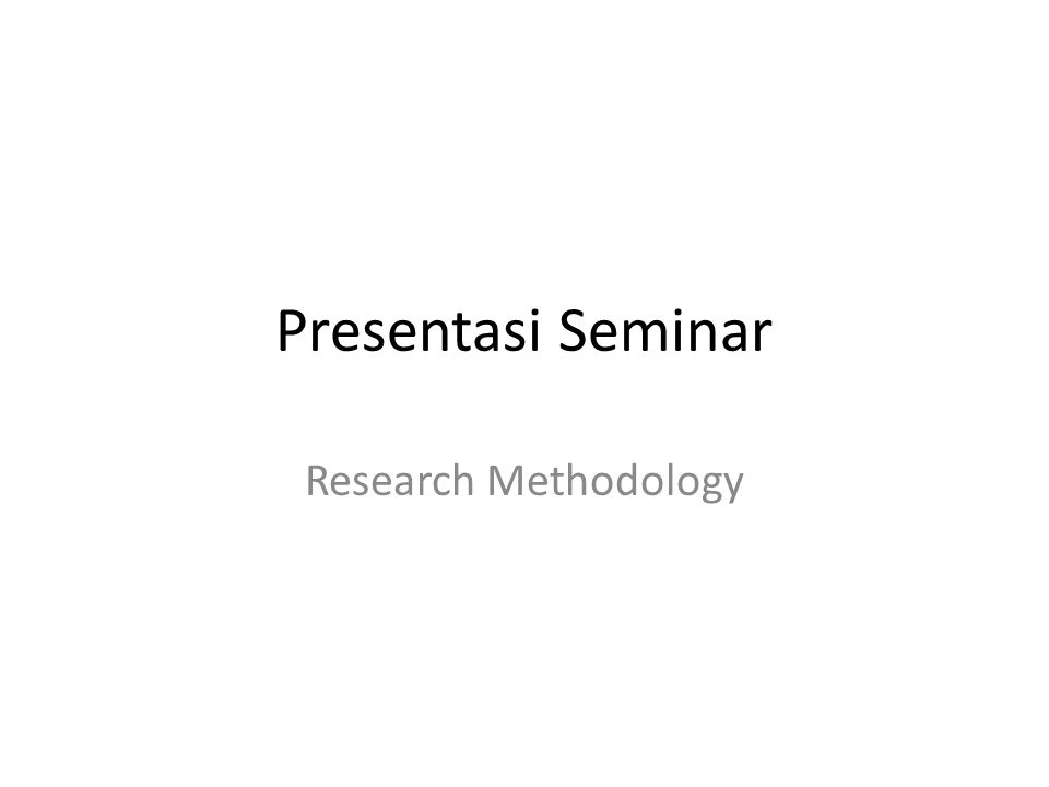 Presentasi Seminar Research Methodology