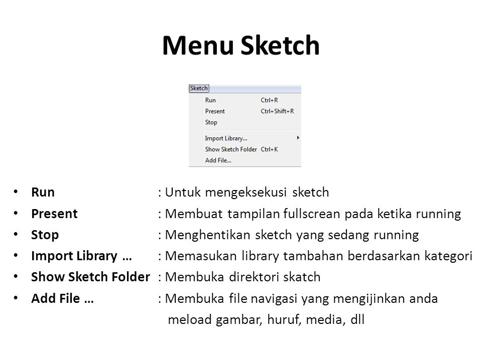 Menu Sketch Run : Untuk mengeksekusi sketch