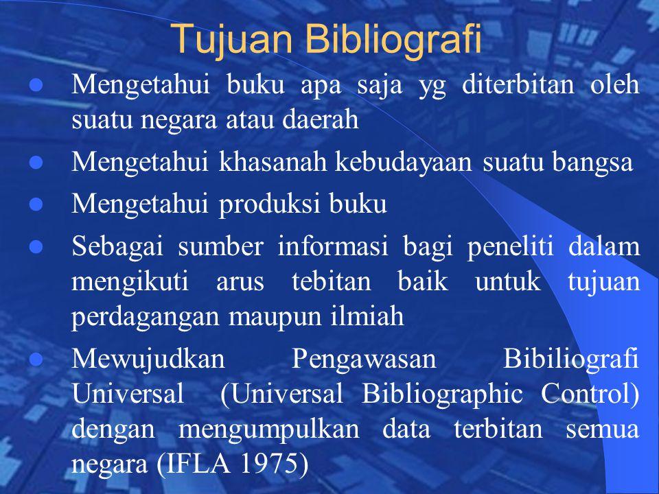 Tujuan Bibliografi Mengetahui buku apa saja yg diterbitan oleh suatu negara atau daerah. Mengetahui khasanah kebudayaan suatu bangsa.