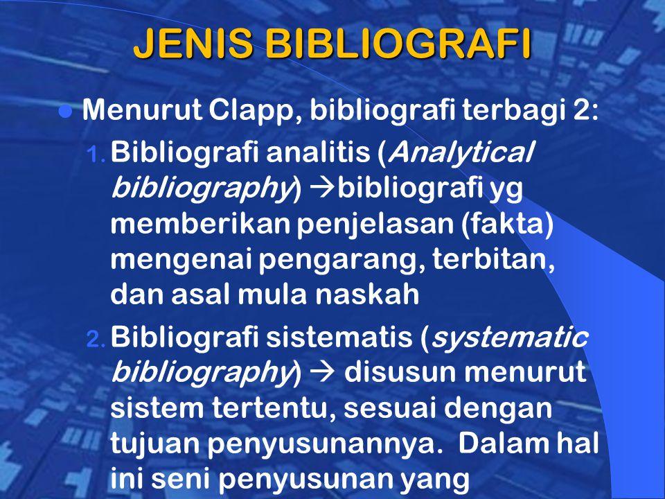 JENIS BIBLIOGRAFI Menurut Clapp, bibliografi terbagi 2: