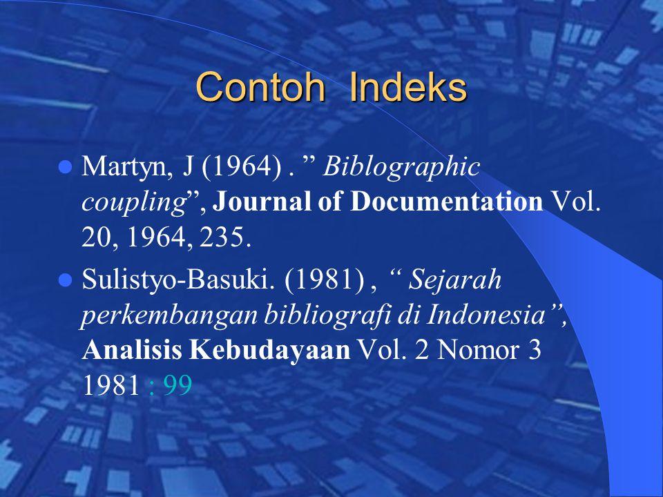 Contoh Indeks Martyn, J (1964) . Biblographic coupling , Journal of Documentation Vol. 20, 1964, 235.