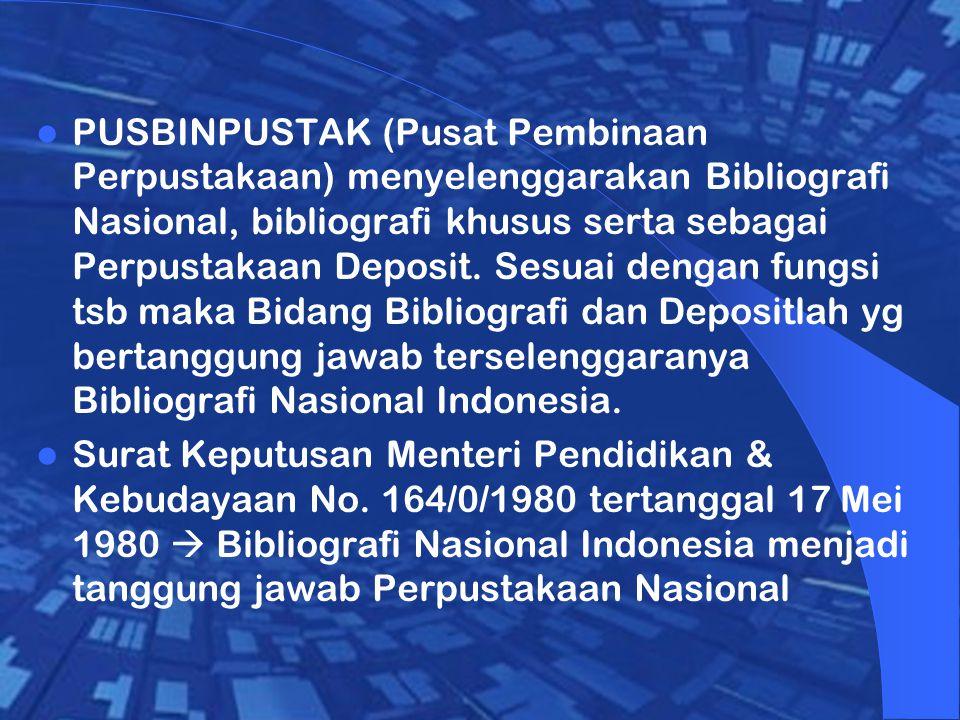 PUSBINPUSTAK (Pusat Pembinaan Perpustakaan) menyelenggarakan Bibliografi Nasional, bibliografi khusus serta sebagai Perpustakaan Deposit. Sesuai dengan fungsi tsb maka Bidang Bibliografi dan Depositlah yg bertanggung jawab terselenggaranya Bibliografi Nasional Indonesia.
