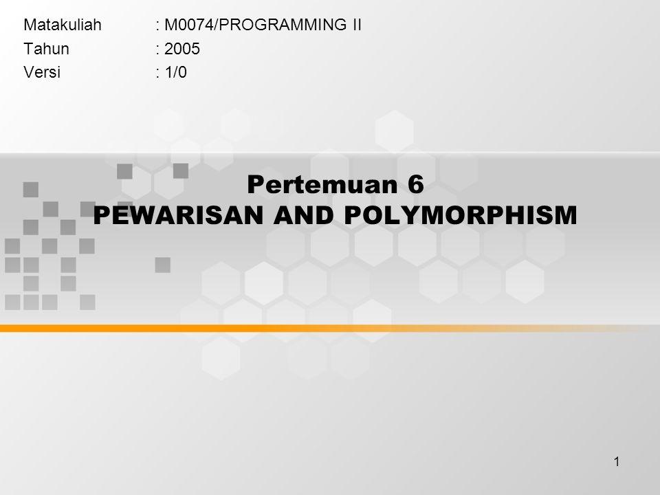 Pertemuan 6 PEWARISAN AND POLYMORPHISM