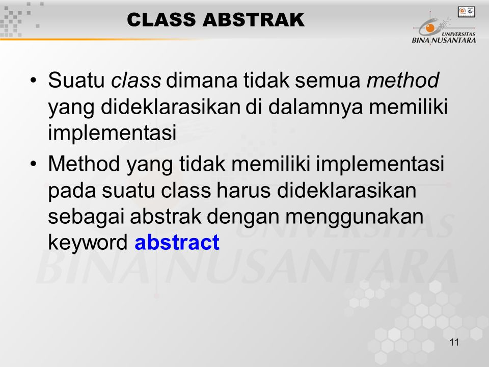 CLASS ABSTRAK Suatu class dimana tidak semua method yang dideklarasikan di dalamnya memiliki implementasi.