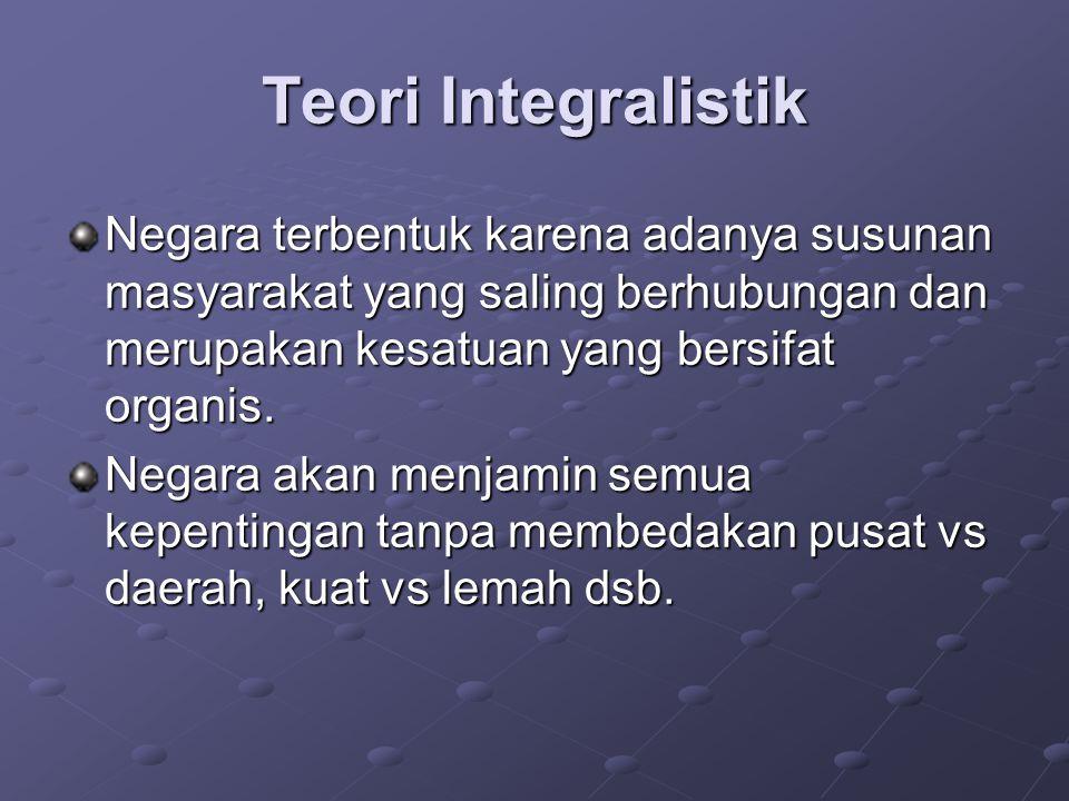 Teori Integralistik Negara terbentuk karena adanya susunan masyarakat yang saling berhubungan dan merupakan kesatuan yang bersifat organis.