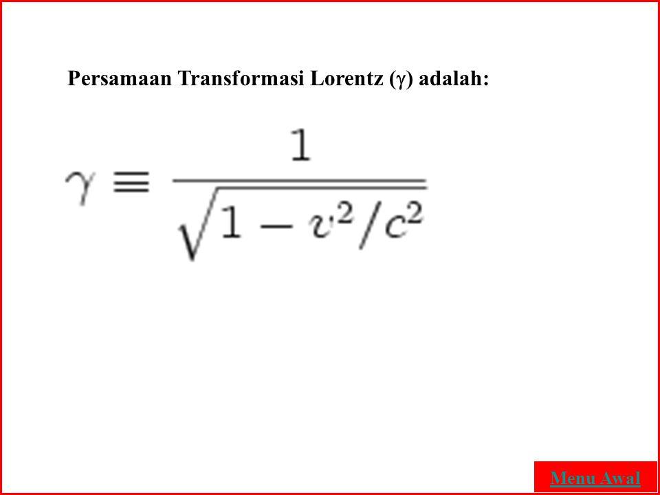 Persamaan Transformasi Lorentz () adalah: