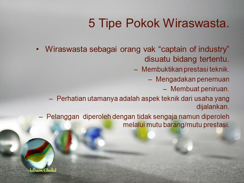 5 Tipe Pokok Wiraswasta. Wiraswasta sebagai orang vak captain of industry disuatu bidang tertentu.