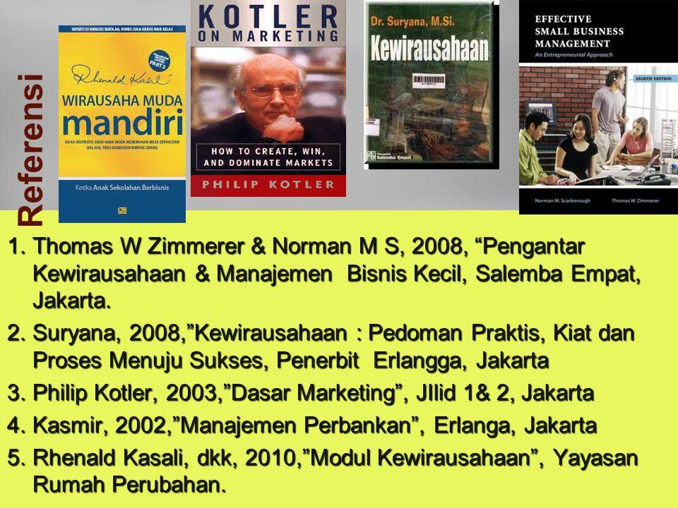 Referensi Thomas W Zimmerer & Norman M S, 2008, Pengantar Kewirausahaan & Manajemen Bisnis Kecil, Salemba Empat, Jakarta.