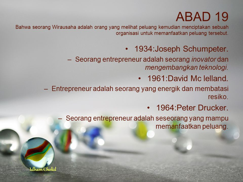 ABAD 19 Bahwa seorang Wirausaha adalah orang yang melihat peluang kemudian menciptakan sebuah organisasi untuk memanfaatkan peluang tersebut.