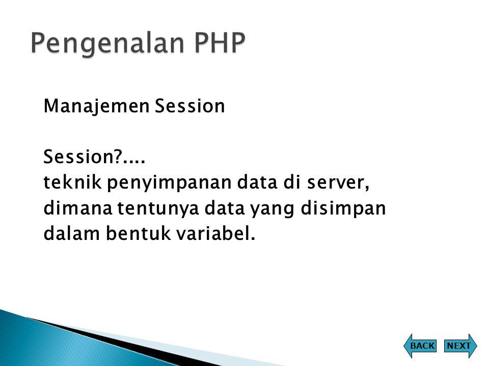 Pengenalan PHP Manajemen Session Session .... teknik penyimpanan data di server, dimana tentunya data yang disimpan dalam bentuk variabel.