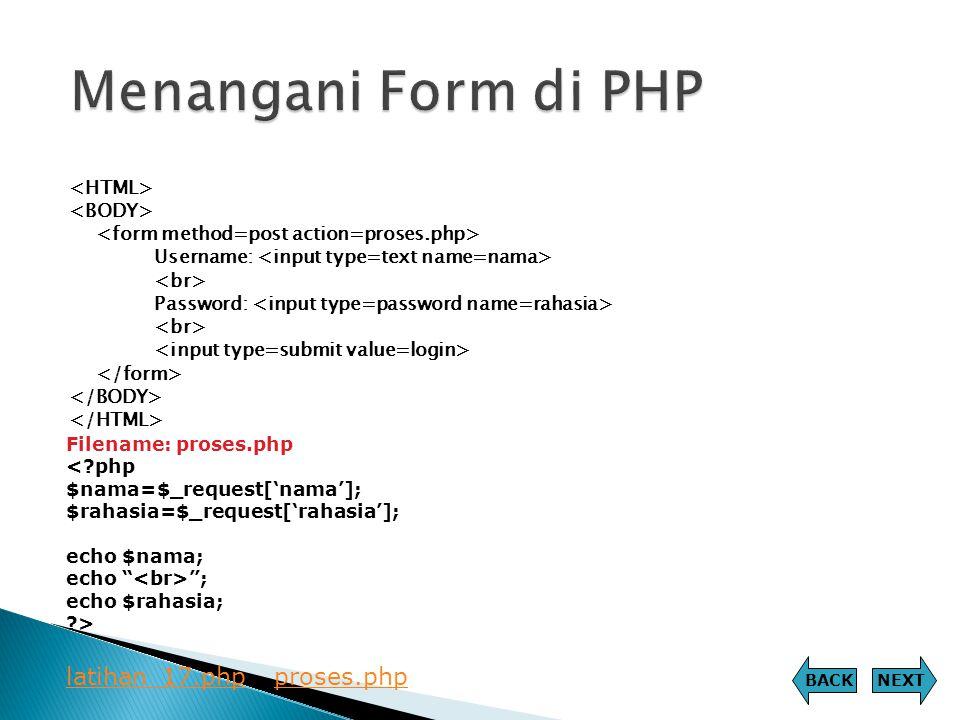 Menangani Form di PHP latihan_17.php proses.php <HTML>