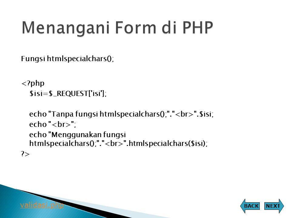 Menangani Form di PHP Fungsi htmlspecialchars(); < php
