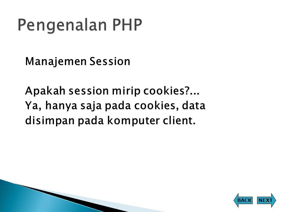 Pengenalan PHP Manajemen Session Apakah session mirip cookies ... Ya, hanya saja pada cookies, data disimpan pada komputer client.