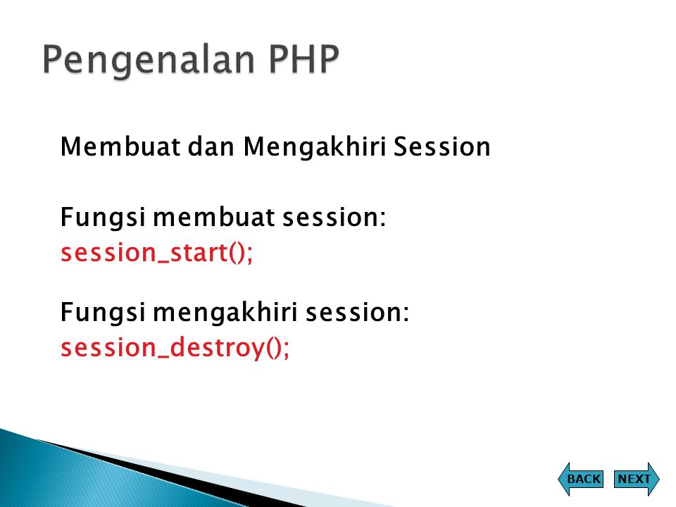Pengenalan PHP Membuat dan Mengakhiri Session Fungsi membuat session: session_start(); Fungsi mengakhiri session: session_destroy();