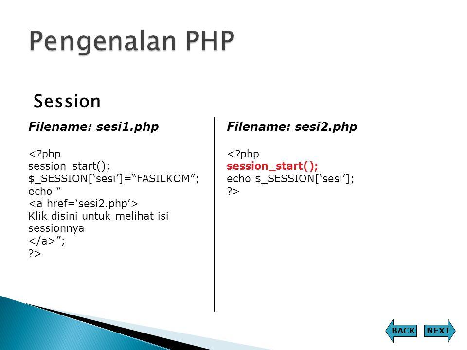 Pengenalan PHP Session Filename: sesi1.php Filename: sesi2.php