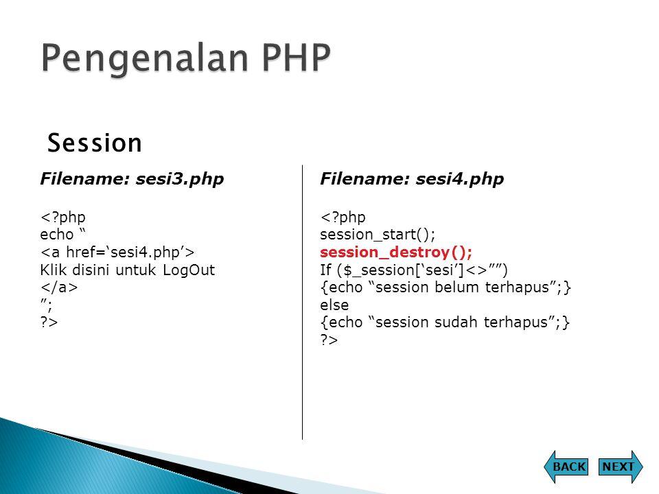 Pengenalan PHP Session Filename: sesi3.php Filename: sesi4.php