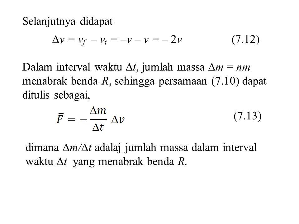 Selanjutnya didapat v = vf – vi = –v – v = – 2v (7.12)