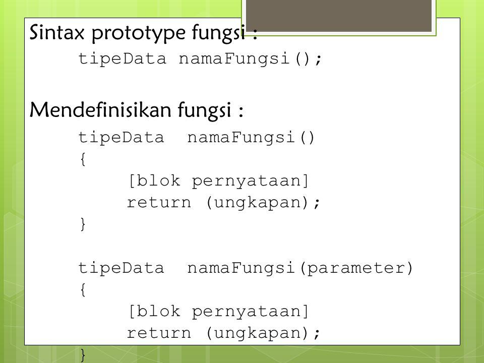 Sintax prototype fungsi : tipeData namaFungsi();