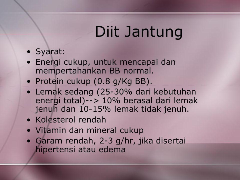 Diit Jantung Syarat: Energi cukup, untuk mencapai dan mempertahankan BB normal. Protein cukup (0.8 g/Kg BB).