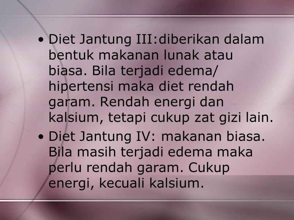 Diet Jantung III:diberikan dalam bentuk makanan lunak atau biasa