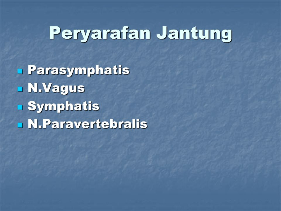 Peryarafan Jantung Parasymphatis N.Vagus Symphatis N.Paravertebralis